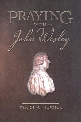 Praying with John Wesley  -     By: David A. deSilva