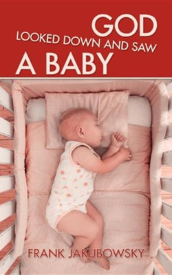 God Looked Down and Saw a Baby  -     By: Frank Jakubowsky