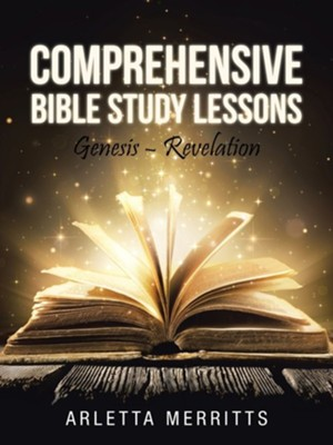 Comprehensive Bible Study Lessons: Genesis - Revelation  -     By: Arletta Merritts