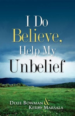 I Do Believe, Help My Unbelief  -     By: Dixie Bowman, Kerry Marsala