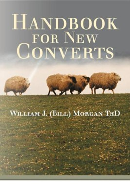 Handbook for New Converts  -     By: William J. Morgan Th.D.