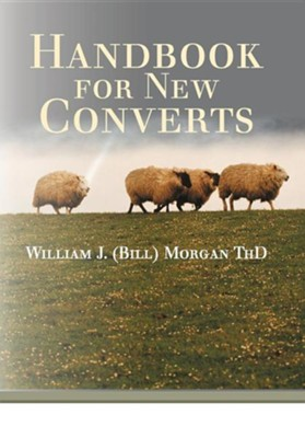 Handbook for New Converts  -     By: William J. Morgan