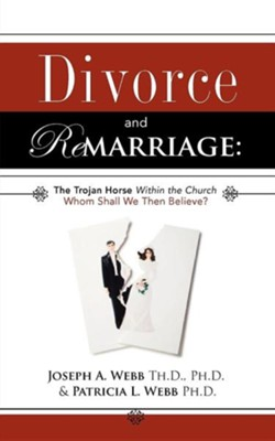 Divorce and Remarriage: The Trojan Horse Within the Church  -     By: Joseph A. Webb, Patricia L. Webb