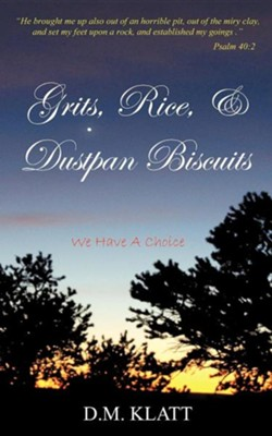 Grits, Rice, & Dustpan Biscuits  -     By: D.M. Klatt