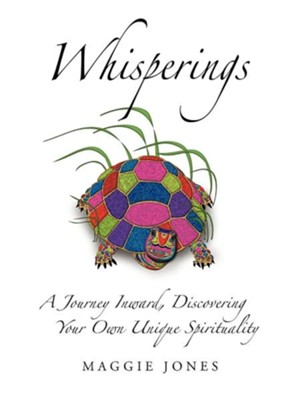 Whisperings: A Journey Inward, Discovering Your Own Unique Spirituality  -     By: Maggie Jones