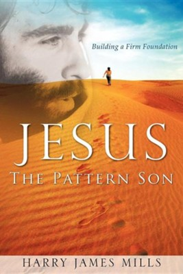 Jesus the Pattern Son  -     By: Harry James Mills