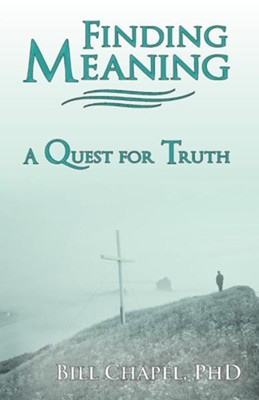 Finding Meaning: A Quest for Truth  -     By: Bill Chapel Ph.D.