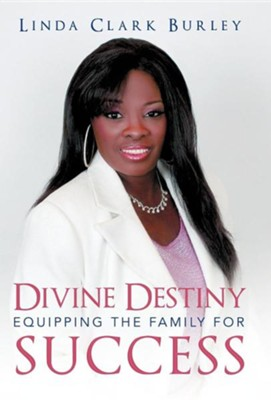 Divine Destiny Equipping the Family for Success  -     By: Linda Clark Burley