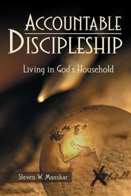 Accountable Discipleship: Living in God's Household  -     By: Steven W. Manskar