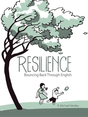 Resilience: Bouncing Back Through English  -     By: R. Michael Medley