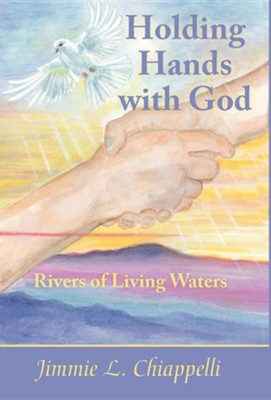 Holding Hands with God: Rivers of Living Waters  -     By: Jimmie L. Chiappelli