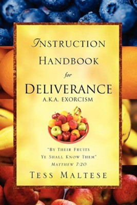 Instruction Handbook for Deliverance A.K.A. Exorcism  -     By: Tess Maltese