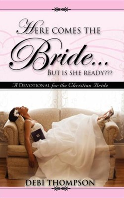 Here Comes the Bride. . .But Is She Ready  -     By: Debi Thompson