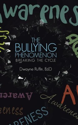 The Bullying Phenomenon: Breaking the Cycle  -     By: Dwayne Ruffin
