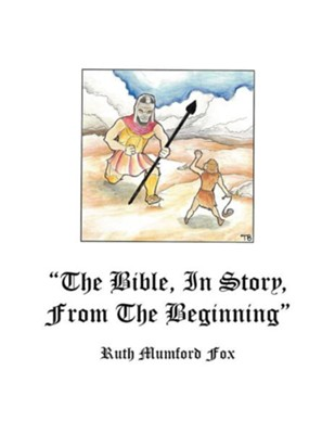 The Bible, in Story, from the Beginning  -     By: Ruth M. Fox