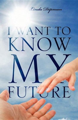 I Want to Know My Future  -     By: Linda Dipman
