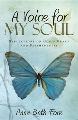 A Voice for My Soul: Reflections on God's Grace and Faithfulness  -     By: Anna Beth Fore