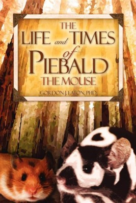 The Life and Times of Piebald the Mouse  -     By: Gordon J. Eaton