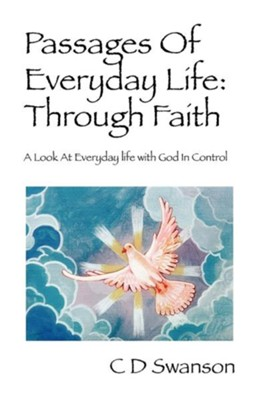 Passages of Everyday Life: Through Faith: A Look at Everyday Life with God in Control  -     By: C.D. Swanson