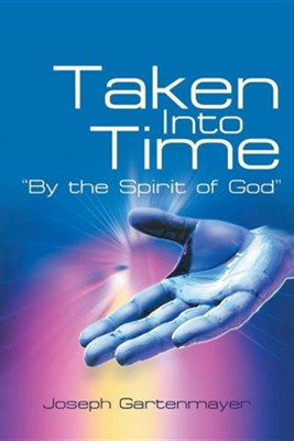 Taken Into Time By the Spirit of God  -     By: Joseph Gartenmayer