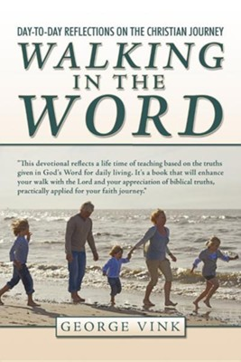 Walking in the Word: Day-To-Day Reflections on the Christian Journey  -     By: George Vink