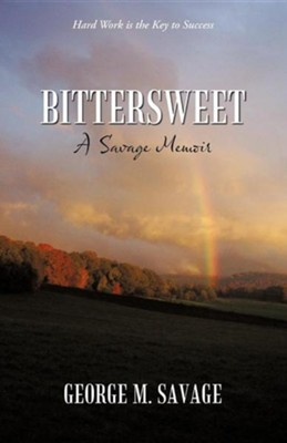 Bittersweet: A Savage Memoir  -     By: George M. Savage