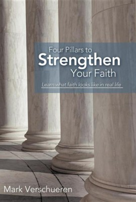 Four Pillars to Strengthen Your Faith: Learn What Faith Looks Like in Real Life  -     By: Mark Verschueren