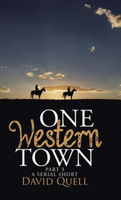 One Western Town Part 3: A Serial Short  -     By: David Quell