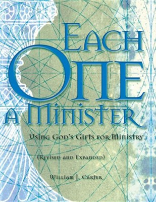Each One a Minister: Using God's Gifts for Ministry Revised, Expand Edition  -     By: William J. Carter