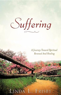 Suffering  -     By: Linda L. Frisby