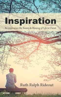Inspiration: Re-Experience the Beauty & Blessing of Life in Christ  -     By: Ruth Ralph Rideout