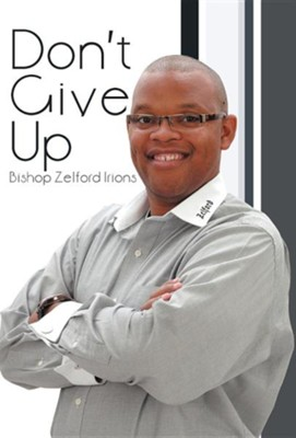 Don't Give Up  -     By: Bishop Zelford Irions