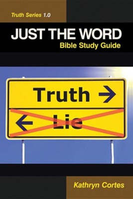 Just the Word-Truth Series 1.0: Bible Study Guide  -     By: Kathryn Cortes