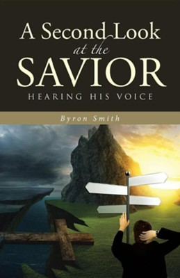 A Second Look at the Savior: Hearing His Voice  -     By: Byron Smith
