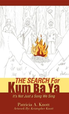 The Search for Kum Ba YA  -     By: Patricia A. Knott