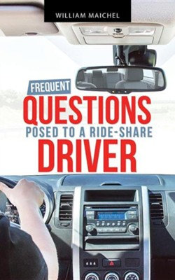 Frequent Questions Posed to a Ride-Share Driver  -     By: William Maichel