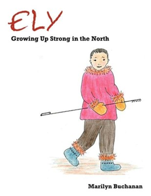 Ely: Growing Up Strong in the North  -     By: Marilyn Buchanan