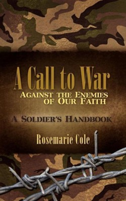 A Call to War Against the Enemies of Our Faith  -     By: Rosemarie Cole