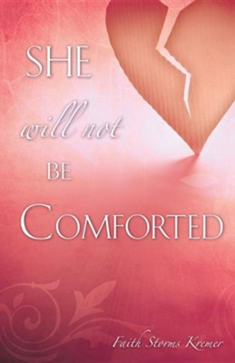 She Will Not Be Comforted  -     By: Faith Storms Kremer
