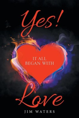 Yes! It All Began with Love  -     By: Jim Waters