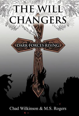 The Will Changers: Dark Forces Rising  -     By: Chad Wilkinson, M.S. Rogers