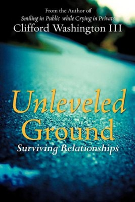 Unleveled Ground: Surviving Relationships  -     By: Clifford Washington III