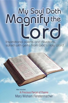 My Soul Doth Magnify the Lord: Inspirational Poems and Devotions, Salted with Gems from God's Holy Word  -     By: Mary Wisham Fenstermacher