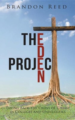 The Eden Project: Taking Back the Cross of Christ in Colleges and Universities  -     By: Brandon Reed