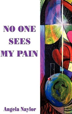 No One Sees My Pain  -     By: Angela Naylor