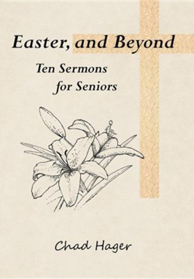 Easter, and Beyond: Ten Sermons for Seniors  -     By: Chad Hager