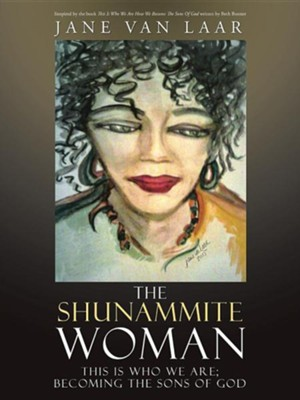 The Shunammite Woman: This Is Who We Are; Becoming the Sons of God  -     By: Jane Van Laar