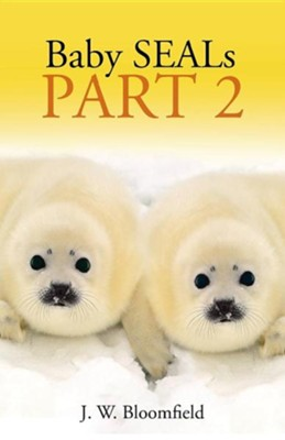 Baby Seals: Part 2  -     By: J.W. Bloomfield
