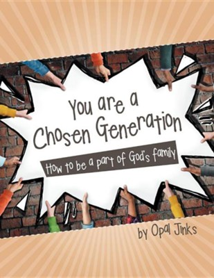 You Are a Chosen Generation: How to Be a Part of God's Family  -     By: Opal Jinks