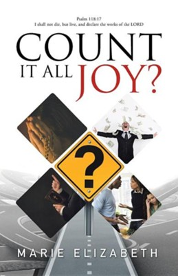 Count It All Joy?  -     By: Marie Elizabeth